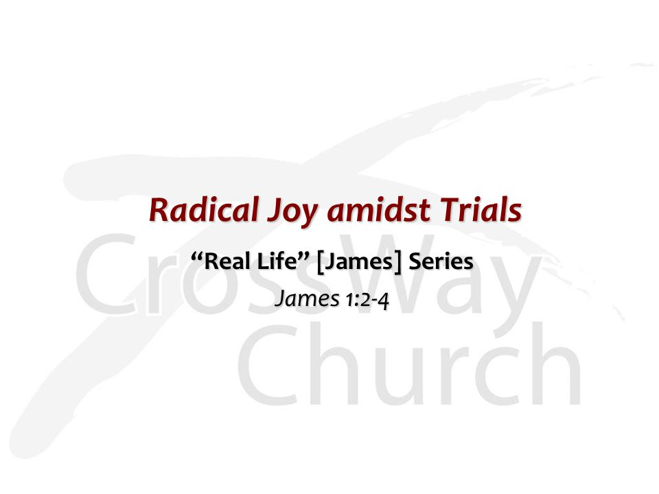 Radical Joy amidst Trials Real Life [James] Series James 1:2-4