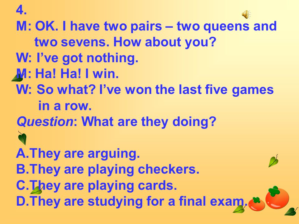 4. M: OK. I have two pairs – two queens and two sevens.