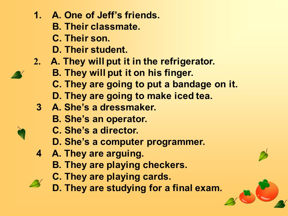 1. A. One of Jeff's friends. B. Their classmate.