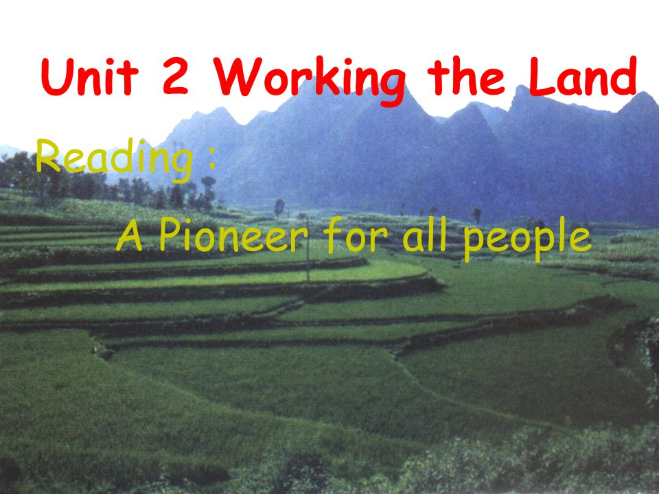 Unit 2 Working the Land Reading : A Pioneer for all people