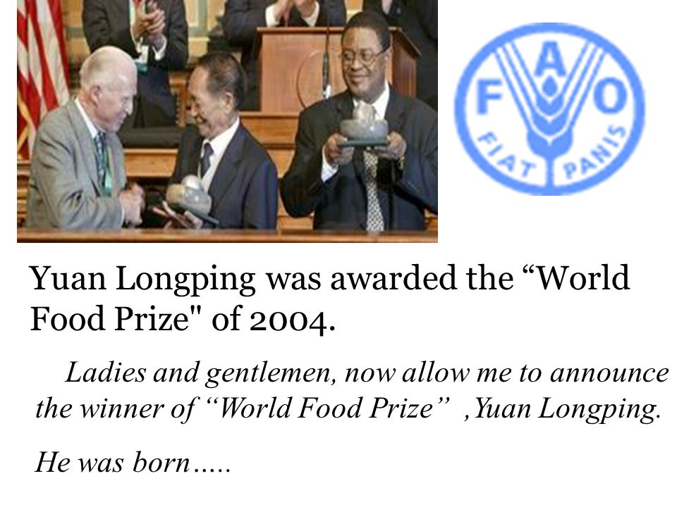 Yuan Longping was awarded the World Food Prize of 2004.