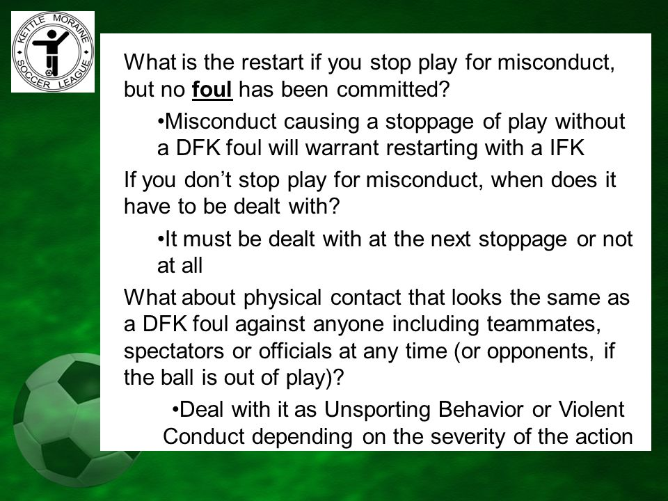 What is the restart if you stop play for misconduct, but no foul has been committed? Misconduct causing a stoppage of play without a DFK foul will war
