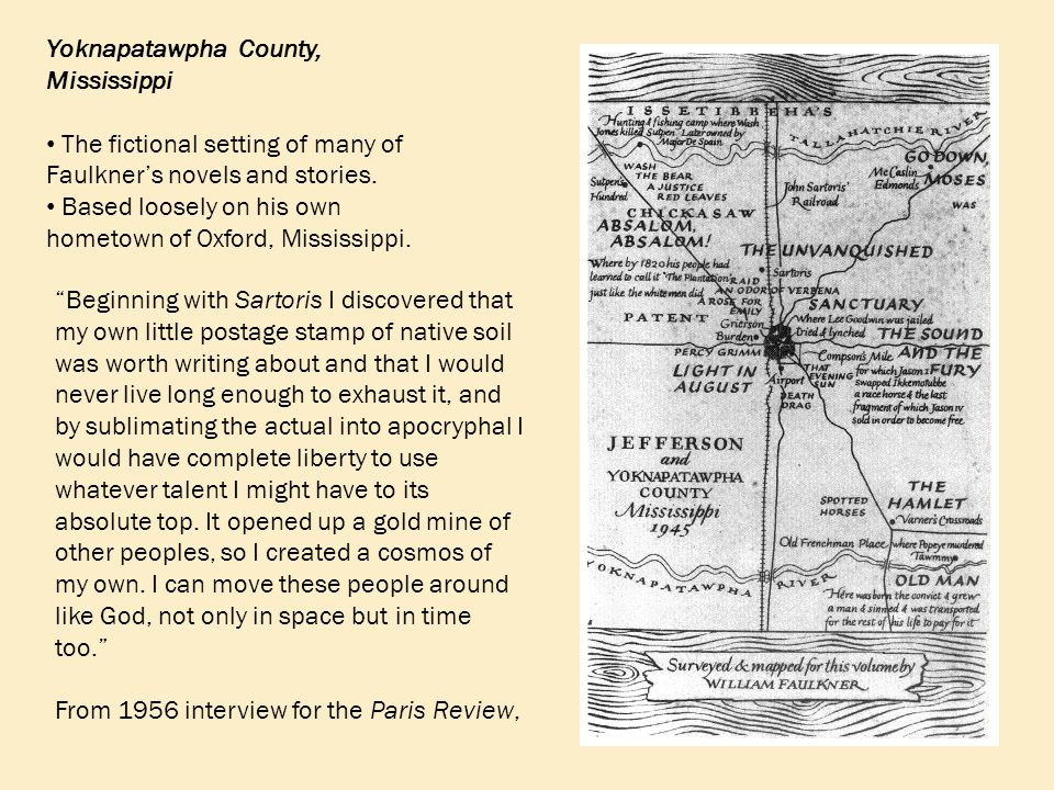 Yoknapatawpha County, Mississippi The fictional setting of many of Faulkner's novels and stories.
