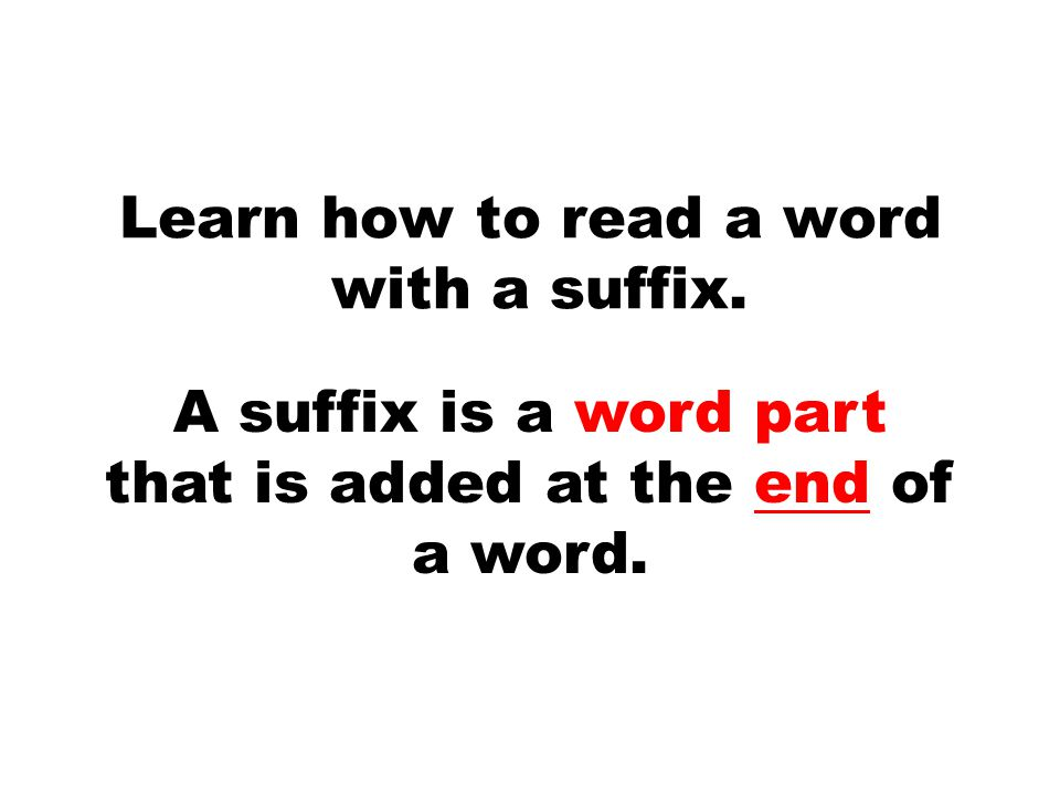 Learn how to read a word with a suffix. A suffix is a word part that is added at the end of a word.