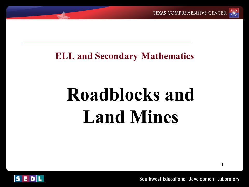 1 ELL and Secondary Mathematics Roadblocks and Land Mines