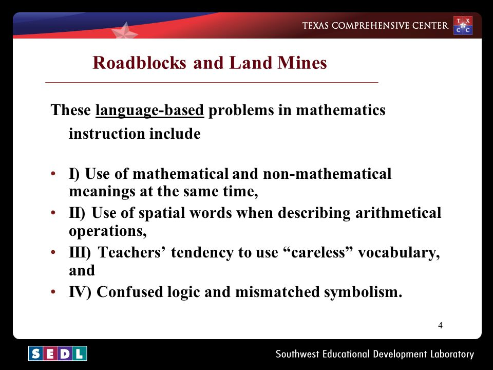 4 Roadblocks and Land Mines These language-based problems in mathematics instruction include I) Use of mathematical and non-mathematical meanings at t