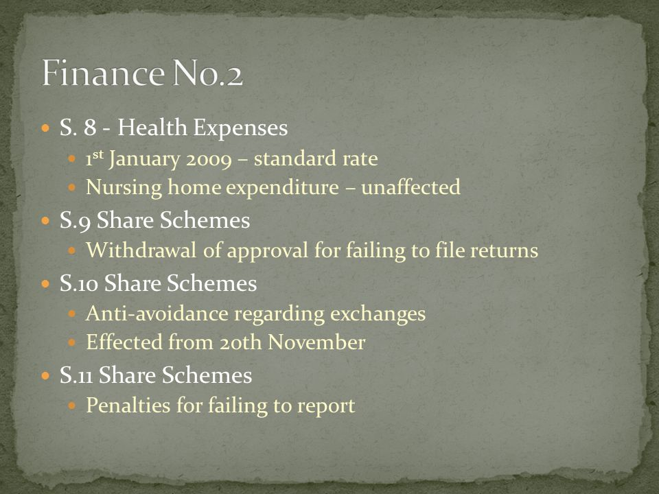 S. 8 - Health Expenses 1 st January 2009 – standard rate Nursing home expenditure – unaffected S.9 Share Schemes Withdrawal of approval for failing to