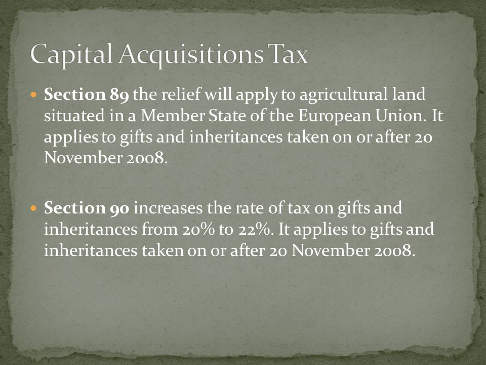 Section 89 the relief will apply to agricultural land situated in a Member State of the European Union. It applies to gifts and inheritances taken on