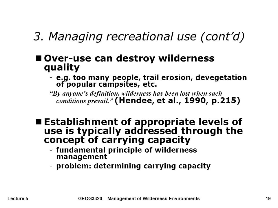 GEOG3320 – Management of Wilderness Environments19Lecture 5 nOver-use can destroy wilderness quality -e.g. too many people, trail erosion, devegetatio