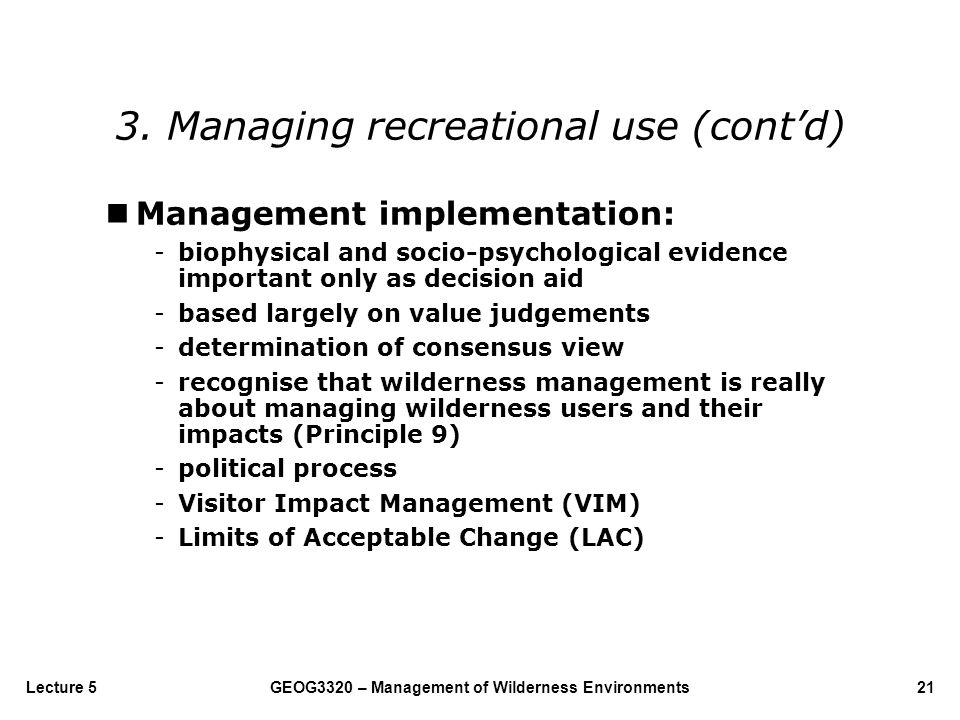 GEOG3320 – Management of Wilderness Environments21Lecture 5 nManagement implementation: -biophysical and socio-psychological evidence important only a