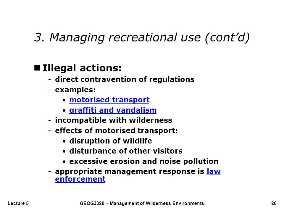 GEOG3320 – Management of Wilderness Environments26Lecture 5 nIllegal actions: -direct contravention of regulations -examples: motorised transport graf