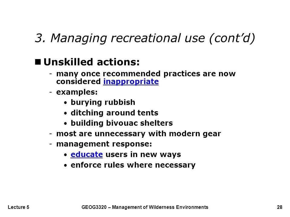GEOG3320 – Management of Wilderness Environments28Lecture 5 nUnskilled actions: -many once recommended practices are now considered inappropriateinapp
