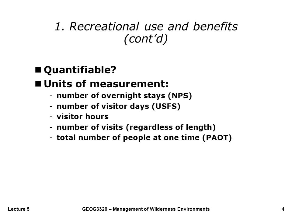 GEOG3320 – Management of Wilderness Environments4Lecture 5 nQuantifiable? nUnits of measurement: -number of overnight stays (NPS) -number of visitor d