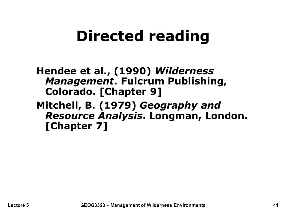 GEOG3320 – Management of Wilderness Environments41Lecture 5 Directed reading Hendee et al., (1990) Wilderness Management. Fulcrum Publishing, Colorado