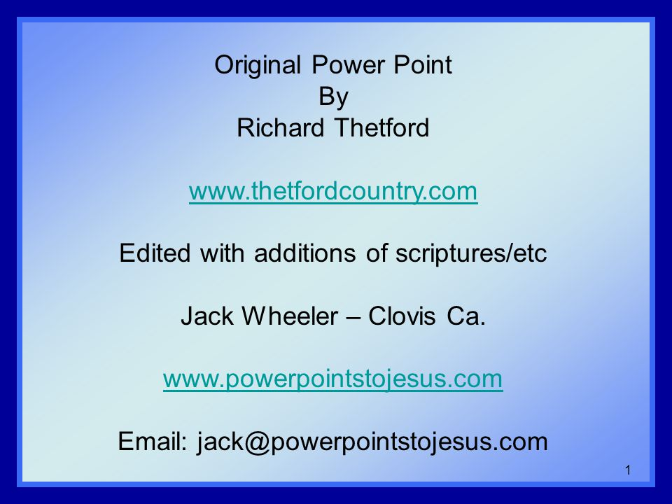 1 Original Power Point By Richard Thetford www.thetfordcountry.com Edited with additions of scriptures/etc Jack Wheeler – Clovis Ca.