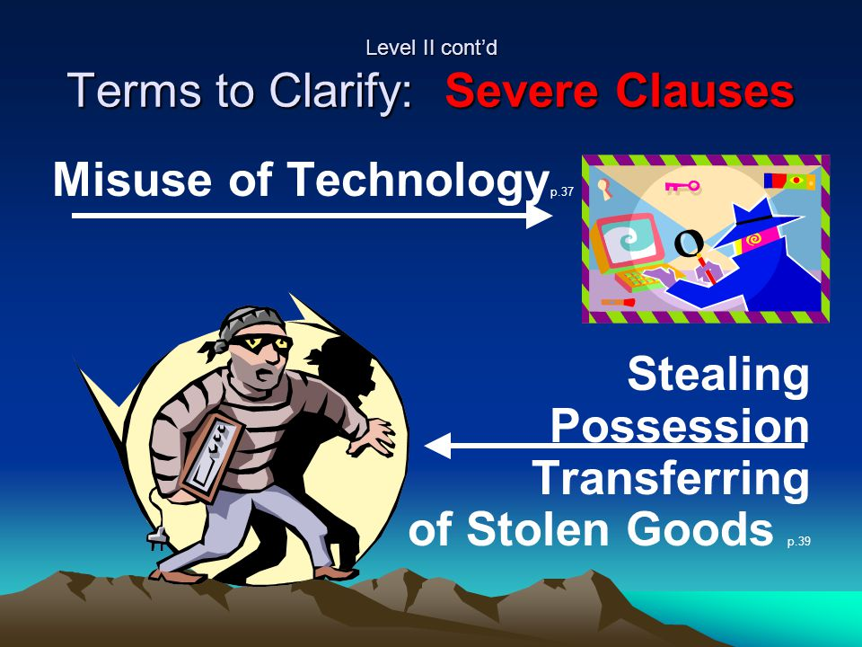 Level II cont'd Terms to Clarify: Severe Clauses Misuse of Technology p.37 Stealing Possession Transferring of Stolen Goods p.39