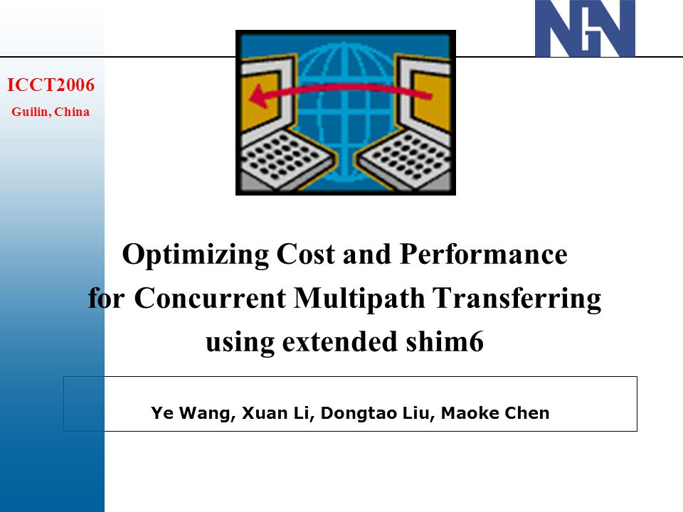 Ye Wang, Xuan Li, Dongtao Liu, Maoke Chen ICCT2006 Guilin, China Optimizing Cost and Performance for Concurrent Multipath Transferring using extended shim6