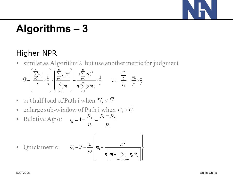 Guilin, China ICCT2006 Algorithms – 3 Higher NPR similar as Algorithm 2, but use another metric for judgment cut half load of Path i when enlarge sub-window of Path i when Relative Agio: Quick metric: