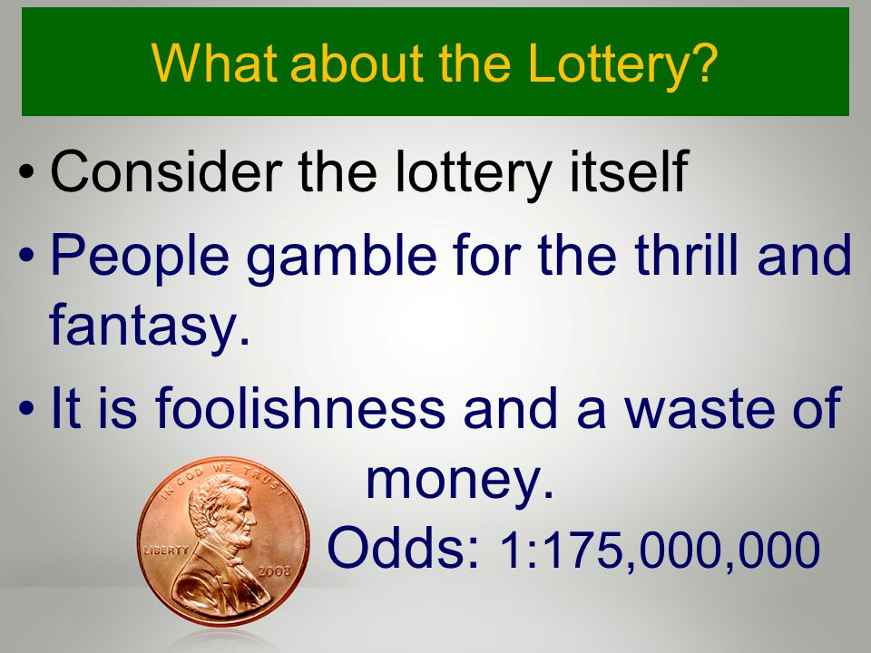 What about the Lottery. Consider the lottery itself People gamble for the thrill and fantasy.