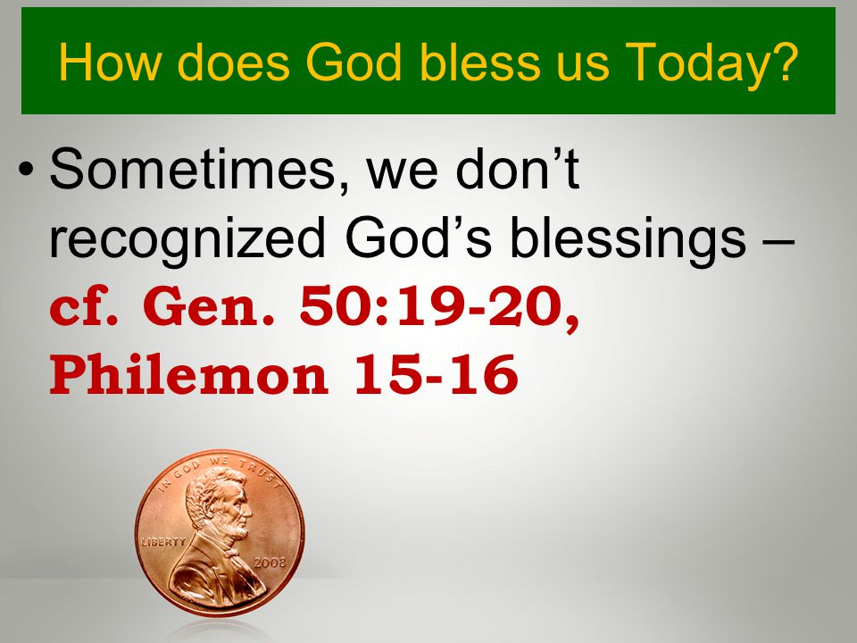 How does God bless us Today. Sometimes, we don't recognized God's blessings – cf.