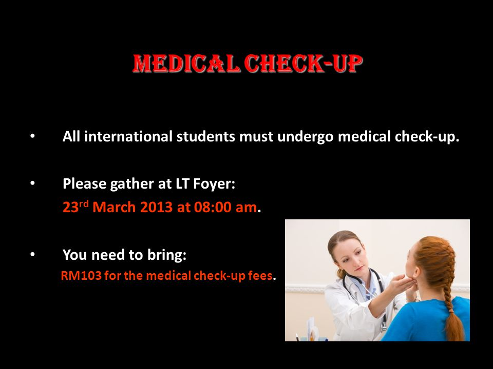 Medical check-up All international students must undergo medical check-up.