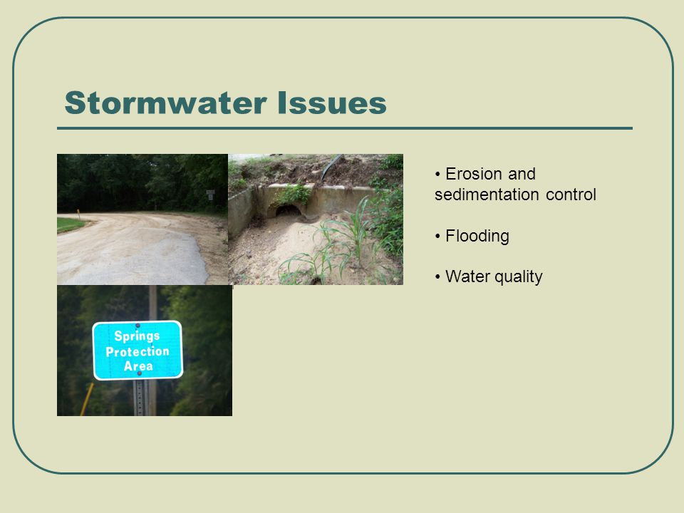 Stormwater Issues Erosion and sedimentation control Flooding Water quality