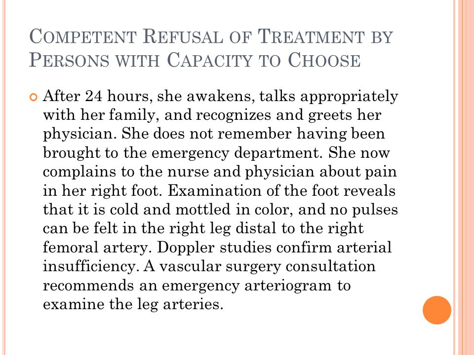 C OMPETENT R EFUSAL OF T REATMENT BY P ERSONS WITH C APACITY TO C HOOSE After 24 hours, she awakens, talks appropriately with her family, and recognizes and greets her physician.