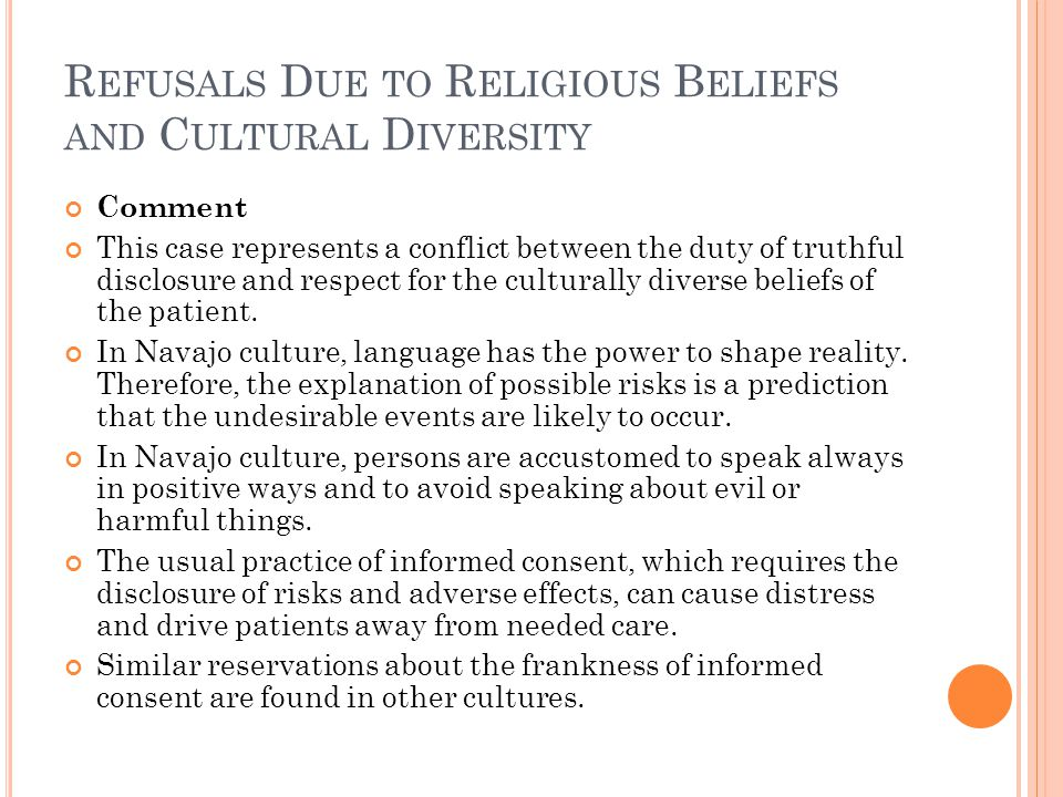 R EFUSALS D UE TO R ELIGIOUS B ELIEFS AND C ULTURAL D IVERSITY Comment This case represents a conflict between the duty of truthful disclosure and respect for the culturally diverse beliefs of the patient.
