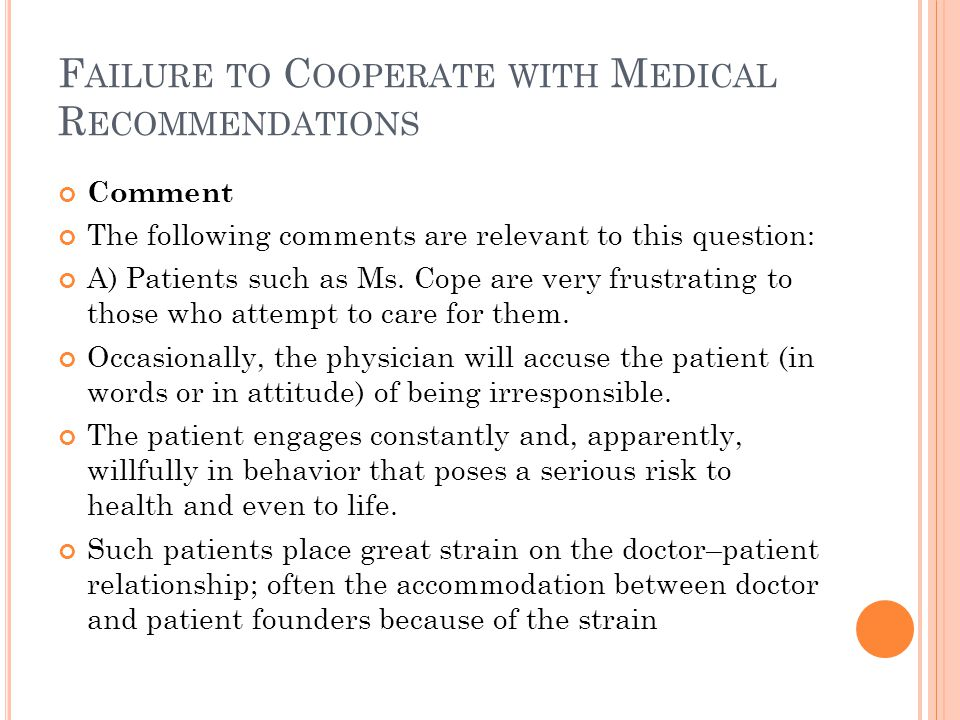 F AILURE TO C OOPERATE WITH M EDICAL R ECOMMENDATIONS Comment The following comments are relevant to this question: A) Patients such as Ms.