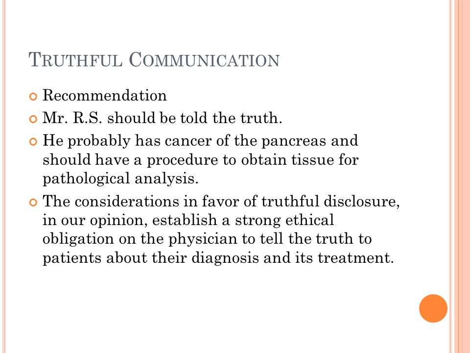 T RUTHFUL C OMMUNICATION Recommendation Mr.R.S. should be told the truth.