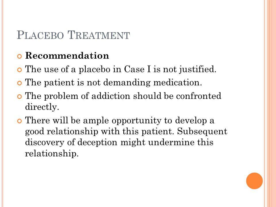 P LACEBO T REATMENT Recommendation The use of a placebo in Case I is not justified.