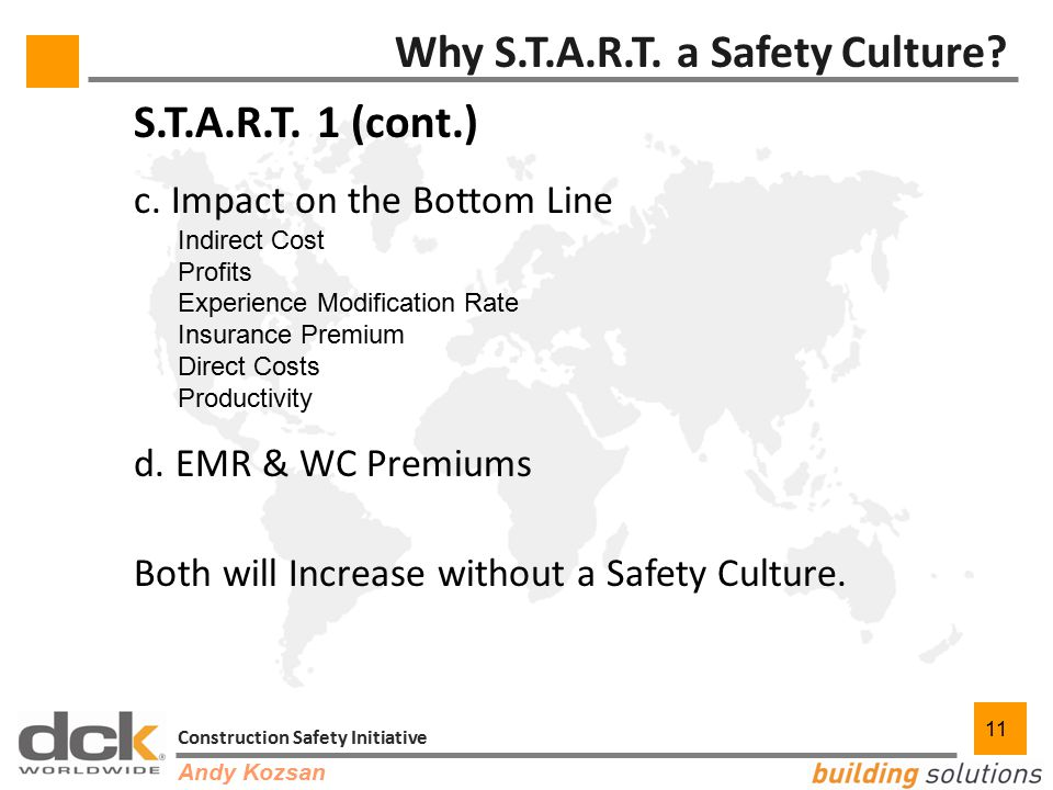 11 Construction Safety Initiative 11 Why S.T.A.R.T. a Safety Culture? S.T.A.R.T. 1 (cont.) c. Impact on the Bottom Line Indirect Cost Profits Experien
