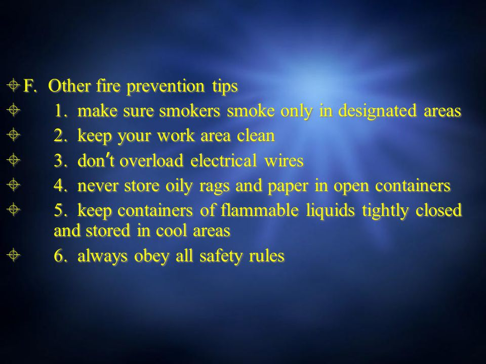  F. Other fire prevention tips  1. make sure smokers smoke only in designated areas  2.