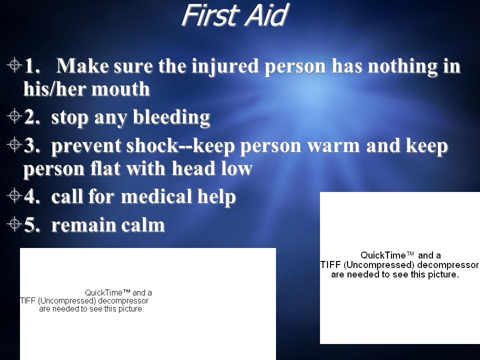 First Aid  1. Make sure the injured person has nothing in his/her mouth  2.