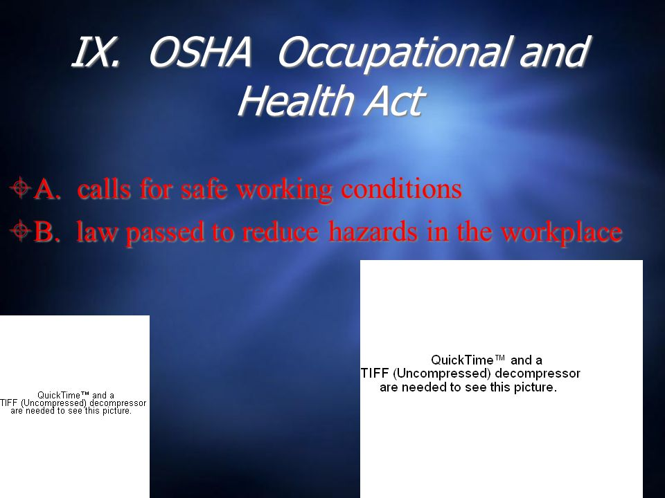 IX. OSHA Occupational and Health Act  A. calls for safe working conditions  B.