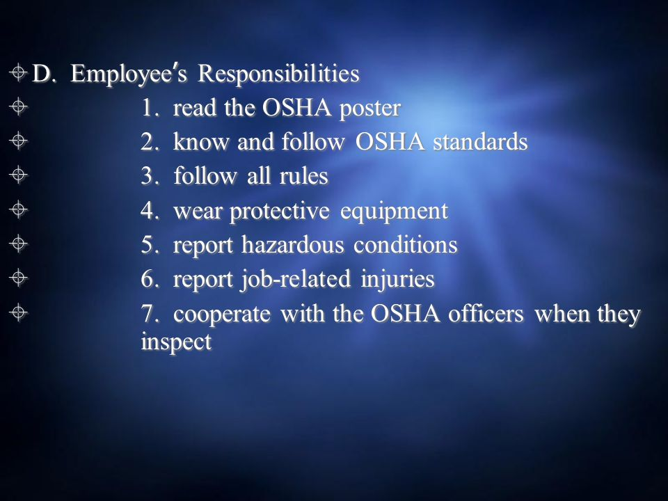  D. Employee ' s Responsibilities  1. read the OSHA poster  2.
