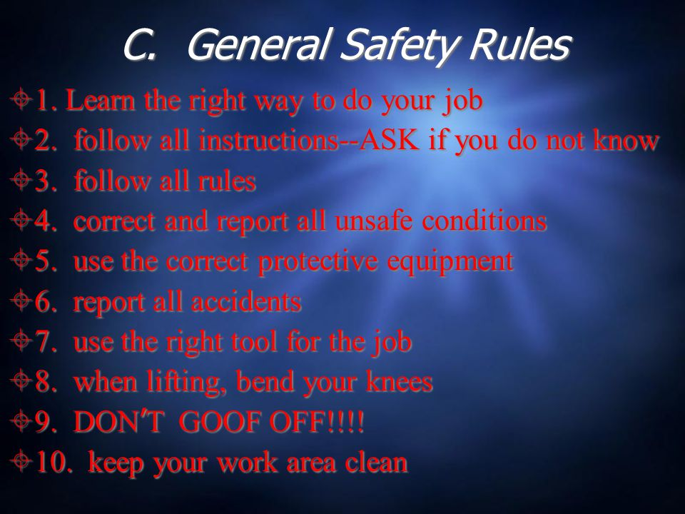 C. General Safety Rules  1. Learn the right way to do your job  2.