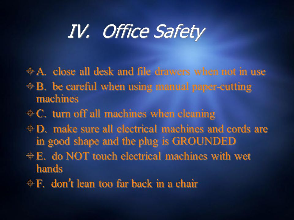 IV. Office Safety  A. close all desk and file drawers when not in use  B.