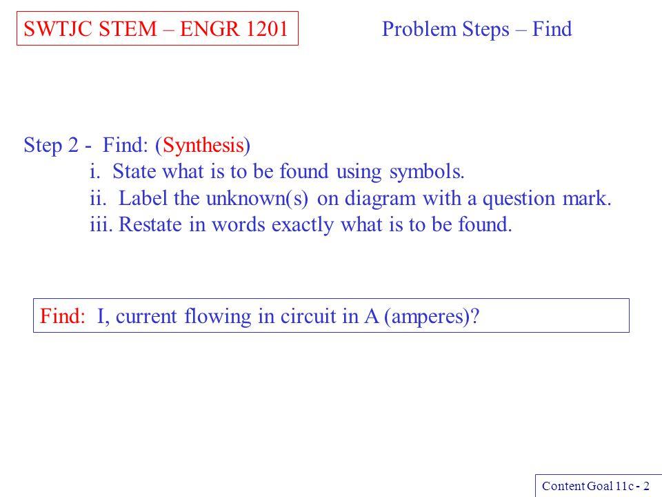 SWTJC STEM – ENGR 1201 Content Goal 11c - 3 Problem Steps – Relationship Step 3 - Relationships: (Analysis) i.