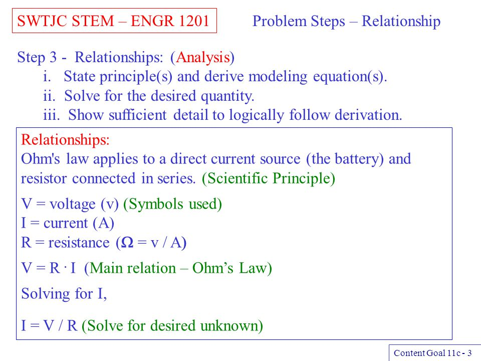 SWTJC STEM – ENGR 1201 Content Goal 11c - 3 Problem Steps – Relationship Step 3 - Relationships: (Analysis) i. State principle(s) and derive modeling