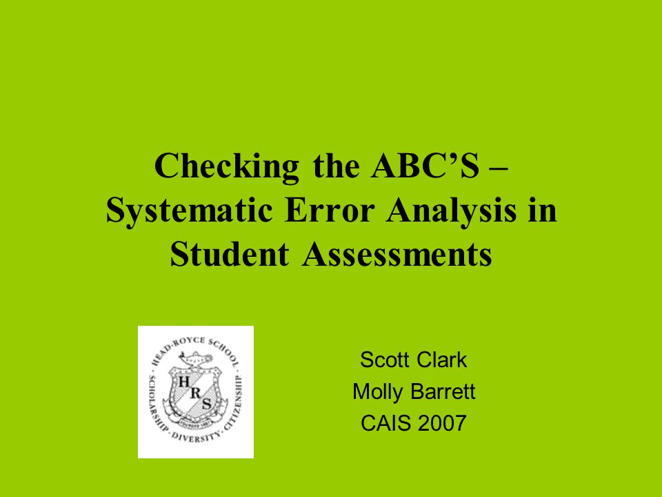 Checking the ABC'S – Systematic Error Analysis in Student Assessments Scott Clark Molly Barrett CAIS 2007