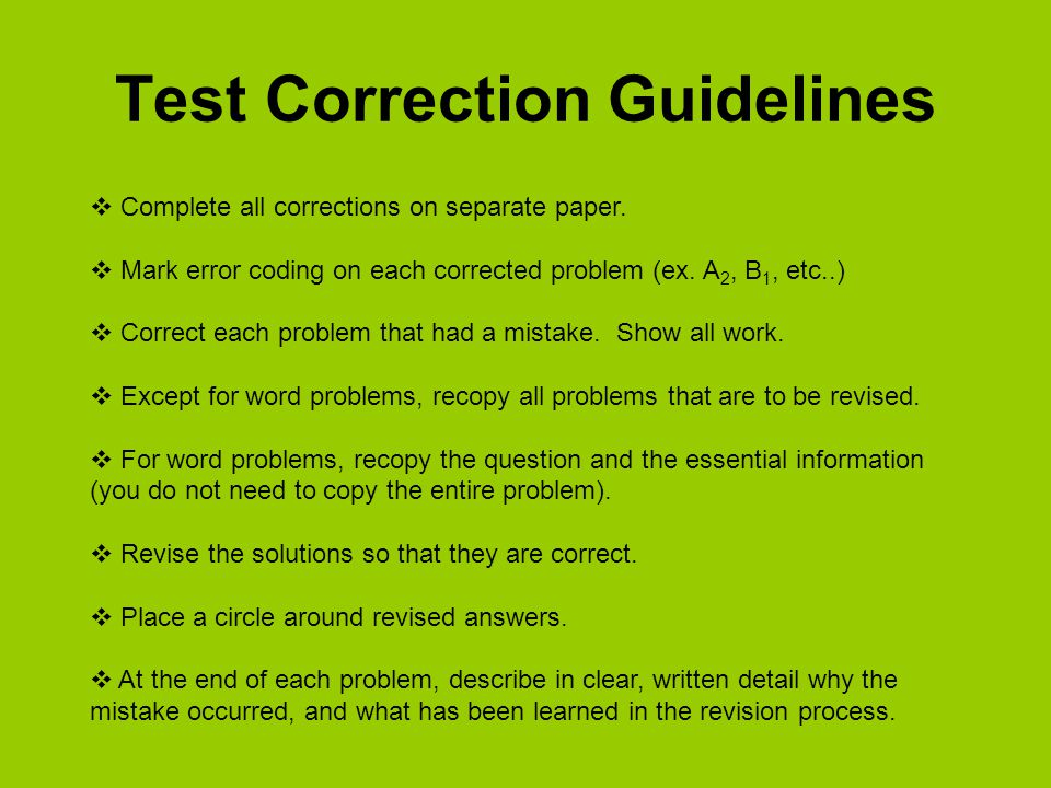 Test Correction Guidelines  Complete all corrections on separate paper.