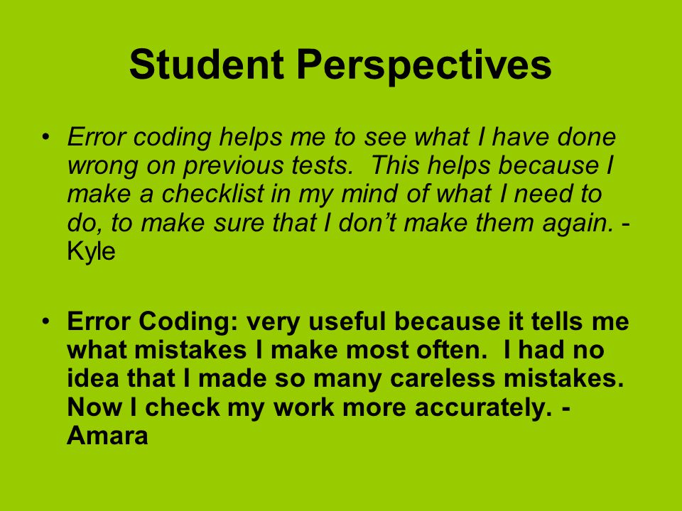 Student Perspectives Error coding helps me to see what I have done wrong on previous tests.