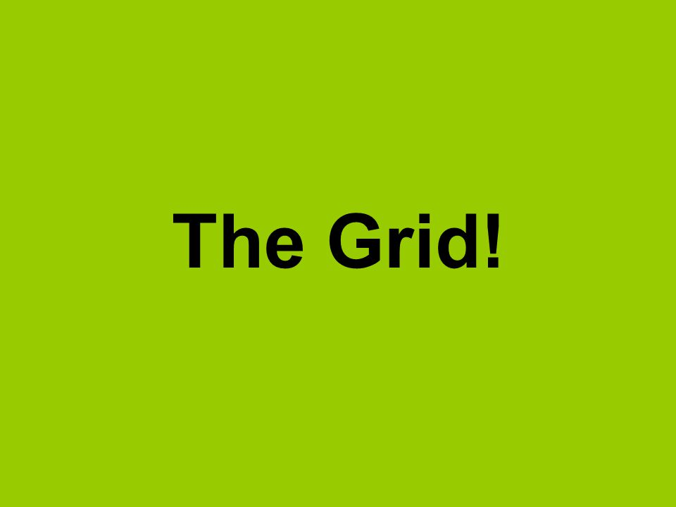 The Grid!