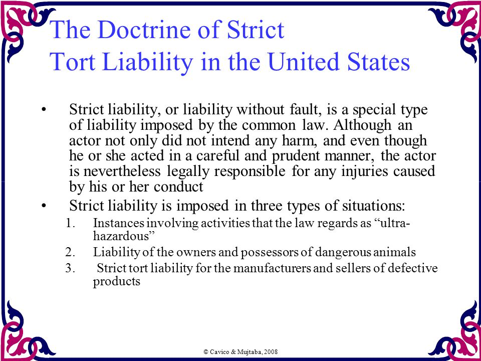 © Cavico & Mujtaba, 2008 The Doctrine of Strict Tort Liability in the United States Strict liability, or liability without fault, is a special type of