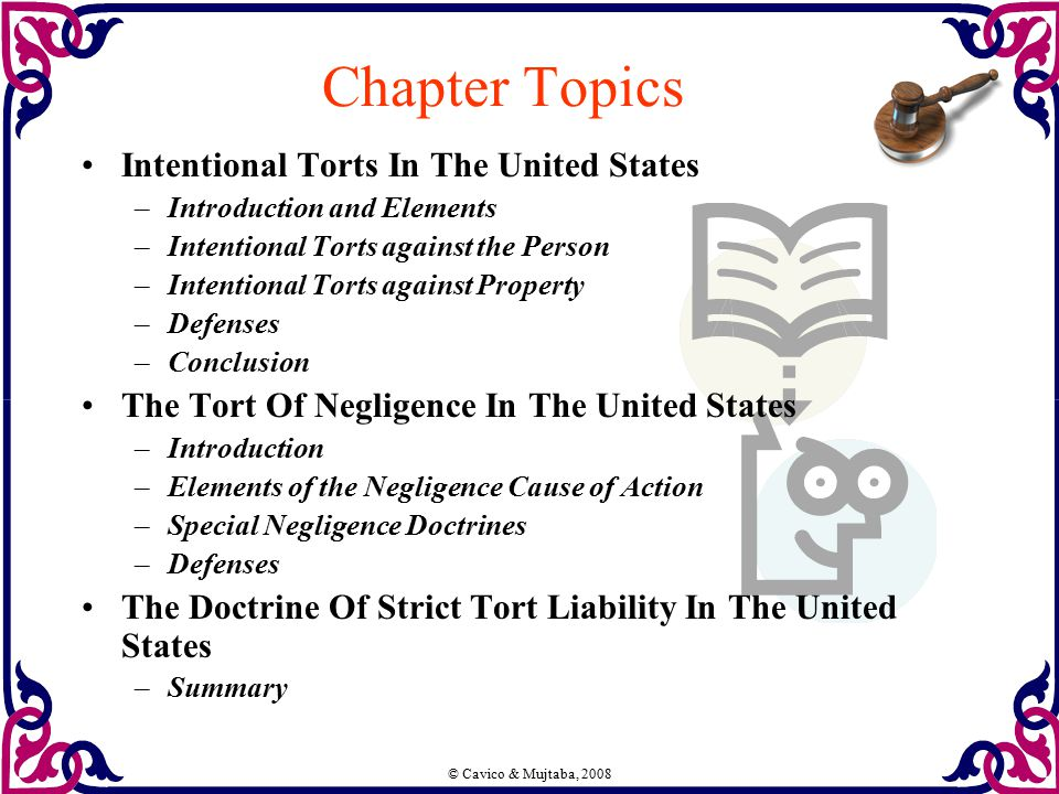 © Cavico & Mujtaba, 2008 Chapter Topics Intentional Torts In The United States –Introduction and Elements –Intentional Torts against the Person –Inten