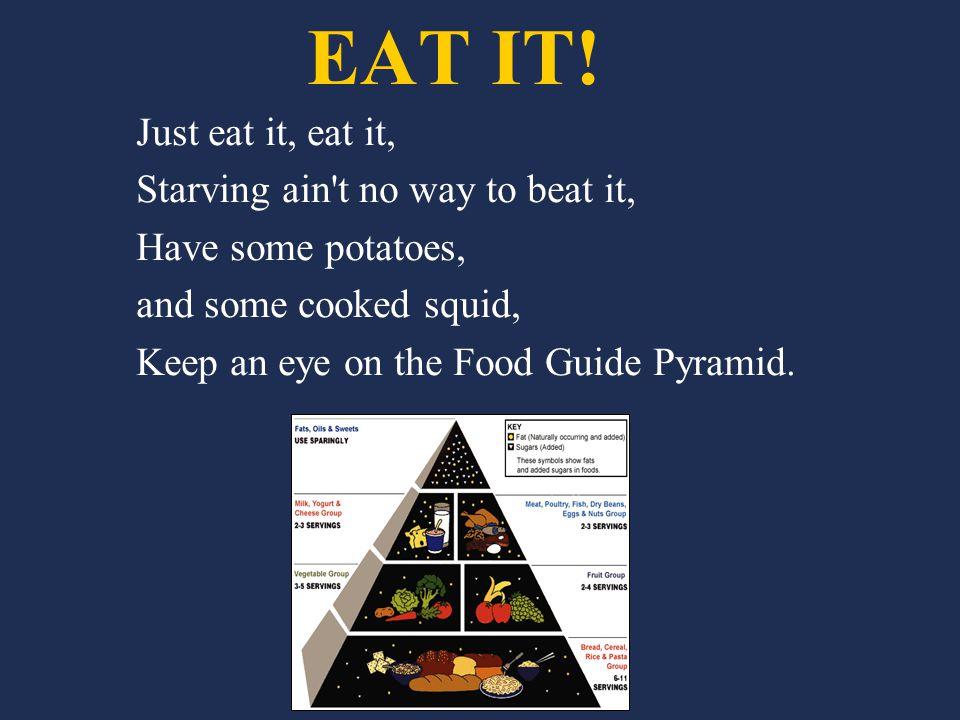 EAT IT.