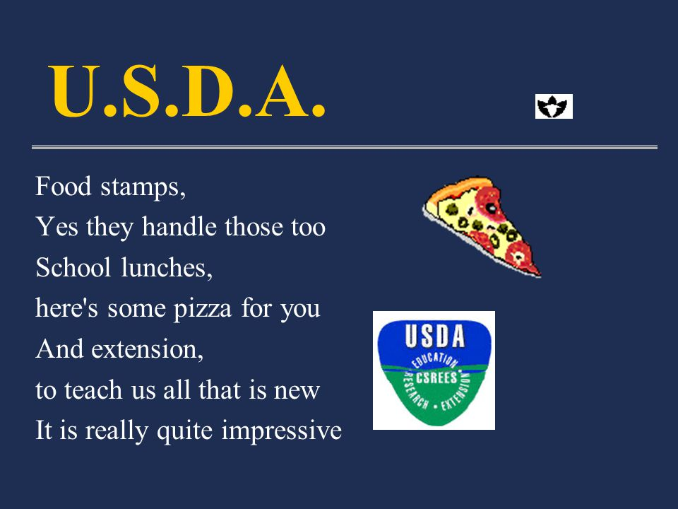 Food stamps, Yes they handle those too School lunches, here s some pizza for you And extension, to teach us all that is new It is really quite impressive U.S.D.A.