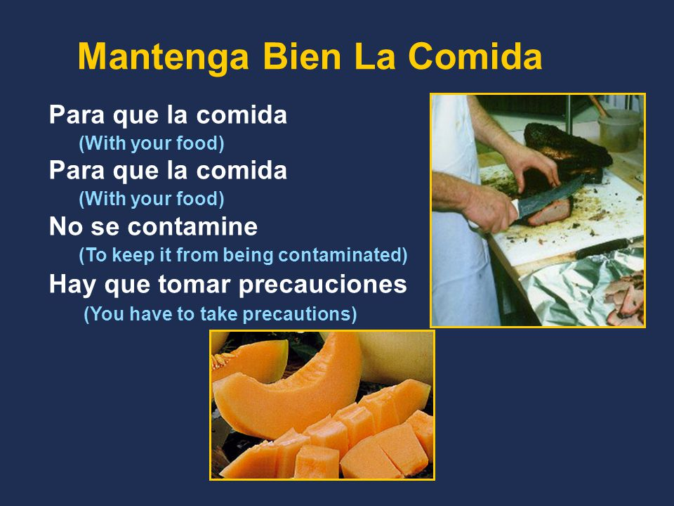Mantenga Bien La Comida Para que la comida (With your food) Para que la comida (With your food) No se contamine (To keep it from being contaminated) Hay que tomar precauciones (You have to take precautions)