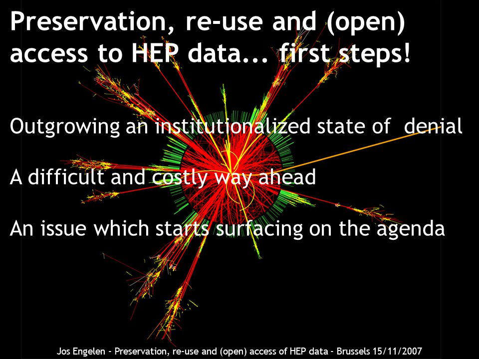 Preservation, re-use and (open) access to HEP data... first steps! Outgrowing an institutionalized state of denial A difficult and costly way ahead An